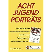 Acht Jugend-Porträts zur 12. Shell Jugendstudie (Interdisziplinare Organisations- Und Verwaltungsforschung)