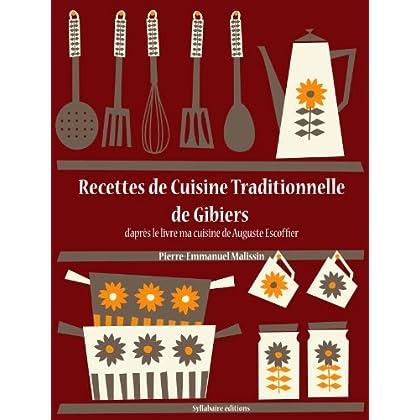 Recettes de Cuisine Traditionnelle de Gibiers (Les recettes d'Auguste Escoffier t. 19)