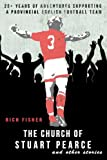 The Church of Stuart Pearce and other stories: 25+ years of adventures supporting a provincial English football team