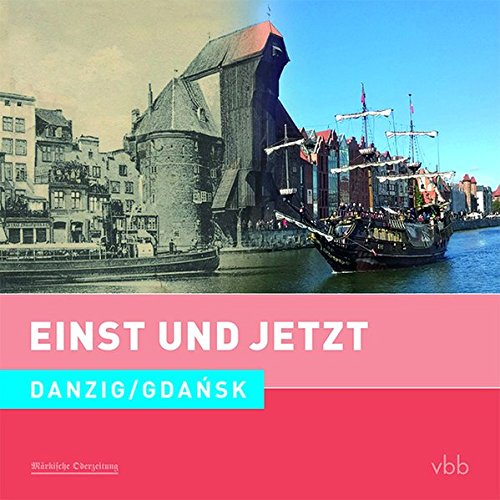 Einst und Jetzt - Danzig / Gdańsk (Band 51)