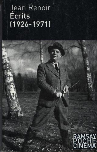 Ecrits (1926-1971) : Mon nom est Jean Renoir - Journalisme - Amis et cinéastes - De la mise en scène