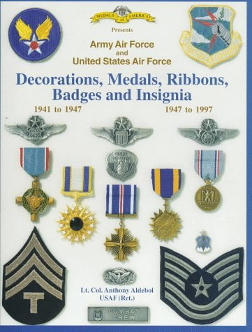 Army Air Force and United States Air Force: Decorations, Medals, Ribbons, Badges and Insignia 1941 to 1947 by Anthony Aldebol (1998-01-01)