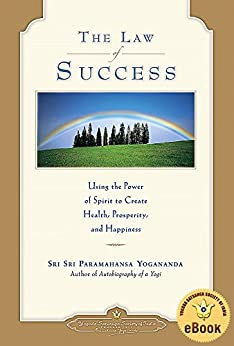 The Law of Success: Using the Power of Spirit to Create Health, Prosperity, and Happiness by [Yogananda, Paramahansa]