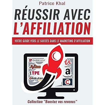 Réussir Avec l'Affiliation: Votre guide vers le succès dans le marketing d'affiliation (Boostez vos revenus)
