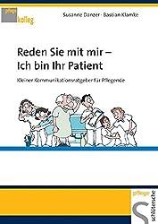 Reden Sie mit mir ich bin Ihr Patient: Kleiner Kommunikationsratgeber für Pflegende (Pflegekolleg)