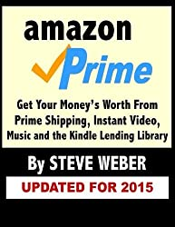 Amazon Prime: Get Your Money's Worth from Prime Shipping, Instant Video, Music, and the Kindle Lending Library by Steve Weber (2015-05-24)