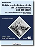 Einführung in die Geschichte der Leibeserziehung und des Sports / Einführung in die Geschichte der Leibeserziehung und des Sports: Leibesübungen im ... für alle (Sport und Sportunterricht, Band 10)