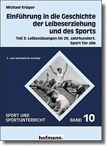 Einführung in die Geschichte der Leibeserziehung und des Sports: Teil 3: Leibesübungen im 20. Jahrhundert. Sport für alle (Sport und Sportunterricht)