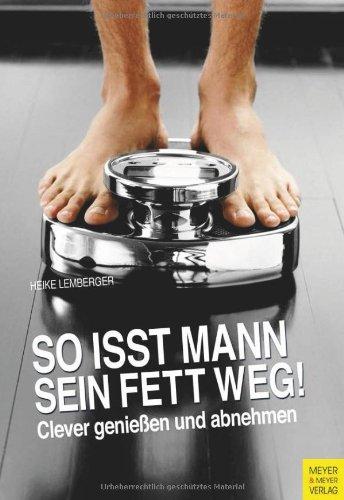 Buchseite und Rezensionen zu 'So isst Mann sein Fett weg!(Sonderausgabe): Clever genießen und abnehmen' von Heike Lemberger