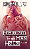 Feminized by the Man of the House AGAIN: And Becoming His Sissy! ( A Feminization / Sissification / Straight to Gay MM Short Story ) (The Undiscovered Sissy Book 3) (English Edition)