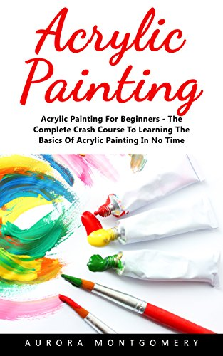 acrylic-painting-acrylic-painting-for-beginners-the-complete-crash-course-to-learning-the-basics-of-