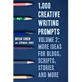 1,000 Creative Writing Prompts, Volume 2: More Ideas for Blogs, Scripts, Stories and More by Bryan Cohen (2013-11-02)