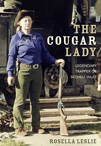 The Cougar Lady: Legendary Trapper of Sechelt Inlet (Lady Trapper)