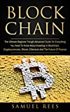 #6: BLOCKCHAIN: The Ultimate Beginner Through Advanced Guide on Everything You Need to Know About Investing in Blockchain, Cryptocurrencies, Bitcoin, Ethereum ... Future of Finance  (CRYPTOCURRENCY Book 3)