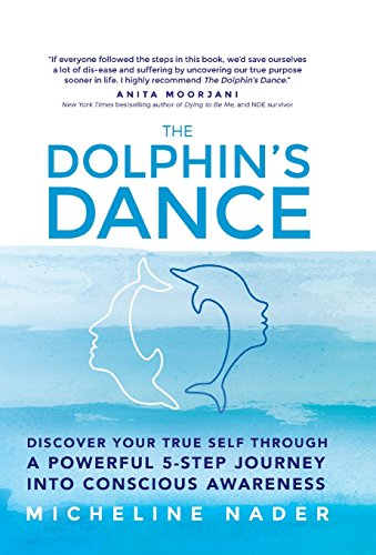 The Dolphin's Dance: Discover your true self through a powerful 5 step journey into conscious awareness