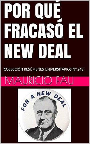 POR QUÉ FRACASÓ EL NEW DEAL: COLECCIÓN RESÚMENES UNIVERSITARIOS Nº 248 por Mauricio Fau