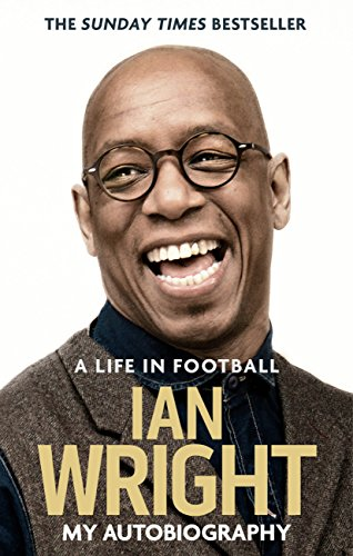 A Life in Football: My Autobiography (English Edition) por Ian Wright