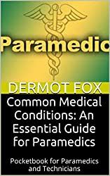 Common Medical Conditions: An Essential Guide for Paramedics: Pocketbook for Paramedics and Technicians