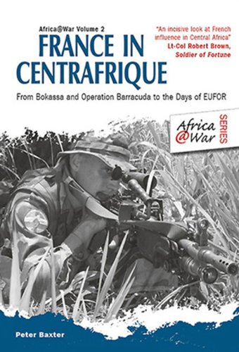 France in Centrafrique: From Bokassa and Operation Barracude to the Days of EUFOR (Africa@War)