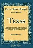 Texas: Geschildert in Beziehung Auf Seine Geographischen, Socialen Und Ubrigen Verhaltnisse, Mit Besonderer Rucksicht Auf Die Deutsche Colonisation (Classic Reprint)