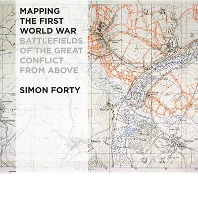 [(Mapping the First World War: Battlefields of the Great Conflict from Above)] [ By (author) Simon Forty ] [January, 2014]