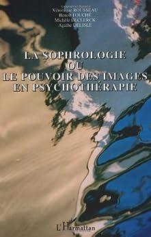 La sophrologie ou le pouvoir des images en psychothérapie par [Fouché, Benoît, Rousseau, Véronique, Declerck, Michèle, Delisle, Agathe]
