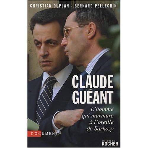 Claude Guéant : L'homme qui murmure à l'oreille de Sarkozy