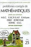Problèmes corrigés de mathématiques - Tome 25, Posés aux concours HEC, ESCP-EAP, EM Lyon, ESSEC, ECRICROME, EDHEC, ESC option scientifique