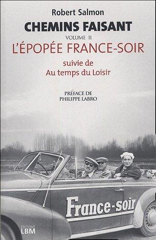 Chemin faisant : Tome 2, L'épopée France-Soir suivie de Au temps des moisirs