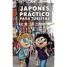 JAPONÉS PRÁCTICO PARA TURISTAS: Lo más básico, justo y funcional para hablar japonés