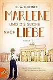 Marlene und die Suche nach Liebe: Roman (Mutige Frauen zwischen Kunst und Liebe 8)