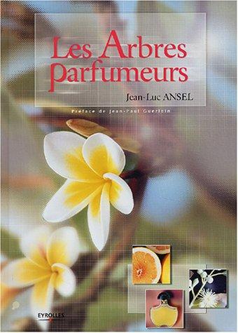 Les Arbres parfumeurs par Jean-Luc Ansel