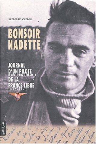 Bonsoir Nadette : Journal d'un pilote, Marc Hauchemaille, de la France Libre, 1940-1942 par Philippe Chéron