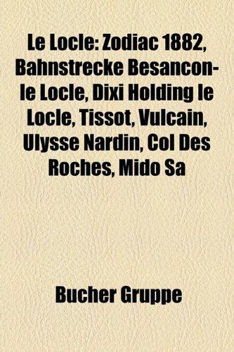 le-locle-zodiac-1882-bahnstrecke-besancon-le-locle-dixi-holding-le-locle-tissot-vulcain-ulysse-nardi