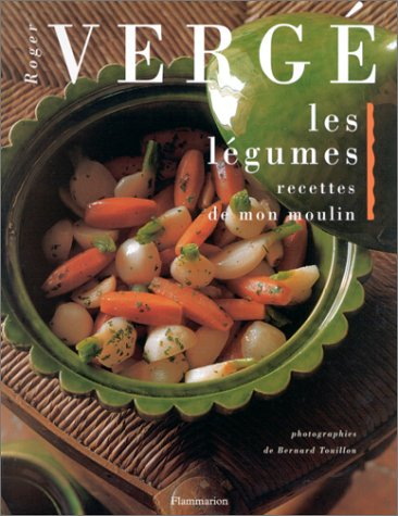 Les légumes, recettes de mon moulin par Roger Vergé