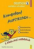 Kompetent Aufsteigen Deutsch 3 - Aufsätze schreiben: 3. Klasse AHS/NMS