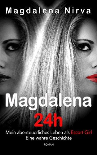 Magdalena 24h: Mein abenteuerliches Leben als Escort Girl. Eine wahre Geschichte. von [Nirva, Magdalena]
