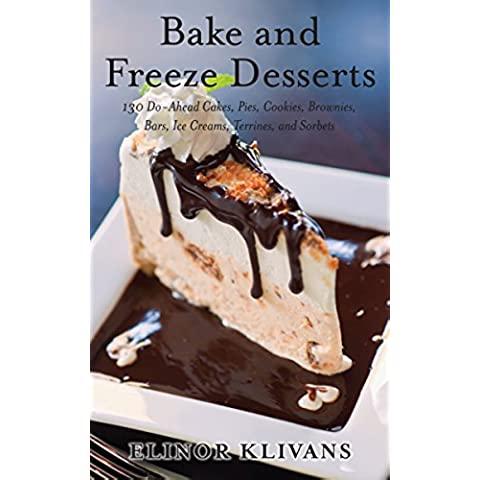 Bake and Freeze Desserts: 130 Do-Ahead Cakes, Pies, Cookies, Brownies, Bars, Ice Creams, Terrines, and Sorbets (English