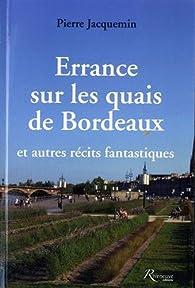 Errance sur les quais de Bordeaux et autres récits fantastiques par Pierre Jacquemin