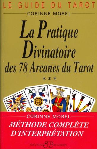 La pratique divinatoire des 78 arcanes du tarot par Corinne Morel
