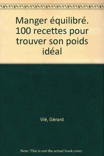 Manger équilibré : 100 recettes pour garder la forme par Gérard Vié