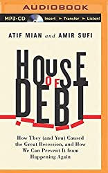 House of Debt: How They (and You) Caused the Great Recession, and How We Can Prevent It from Happening Again by Atif Mian (2015-04-23)