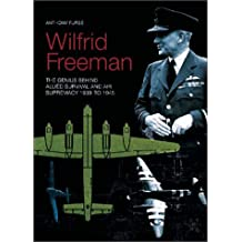 Wilfrid Freeman: The Genius Behind Allied Air Supremacy, 1939 to 1945 (Genius Behind Allied Air Supremacy 1939-1945)