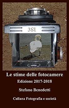 Le stime delle fotocamere: Edizione 2017-2018 (Fotografia e Società) (Italian Edition) by [Benedetti, Stefano]