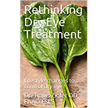 Rethinking Dry Eye Treatment: Lifestyle changes to control dry eye (English Edition)