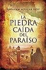 La piedra caída del paraíso par Abraham Aguilar Aguilar