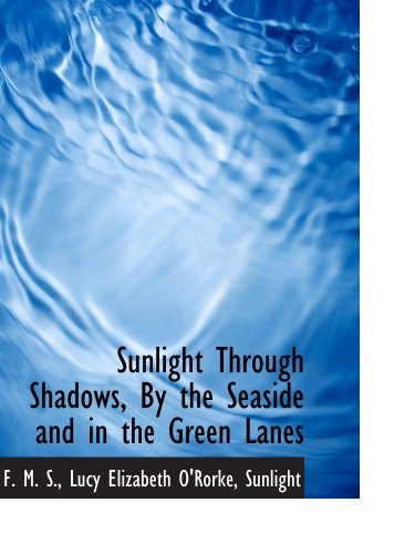 Sunlight Through Shadows, By the Seaside and in the Green Lanes