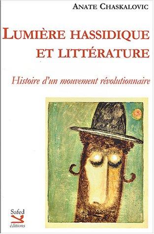 Lumière hassidique et littérature : Histoire d'un mouvement révolutionnaire
