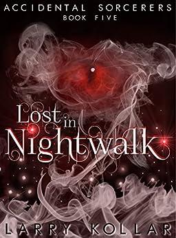 Lost in Nightwalk: Accidental Sorcerers, Book 5 (English Edition) di [Kollar, Larry]