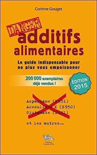 Additifs alimentaires danger ! de Corinne Gouget (2014) Broch